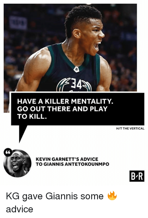 antetokounmpo: HAVE A KILLER MENTALITY.  GO OUT THERE AND PLAY  TO KILL  H/T THE VERTICAL  KEVIN GARNETT'S ADVICE  TO GIANNIS ANTETOKOUNMPO  B R KG gave Giannis some 🔥 advice