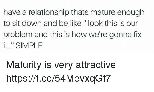 """Be Like, Girl Memes, and How: have a relationship thats mature enough  to sit down and be like"""" look this is our  problem and this is how we're gonna fix  it.."""" SIMPLE Maturity is very attractive https://t.co/54MevxqGf7"""
