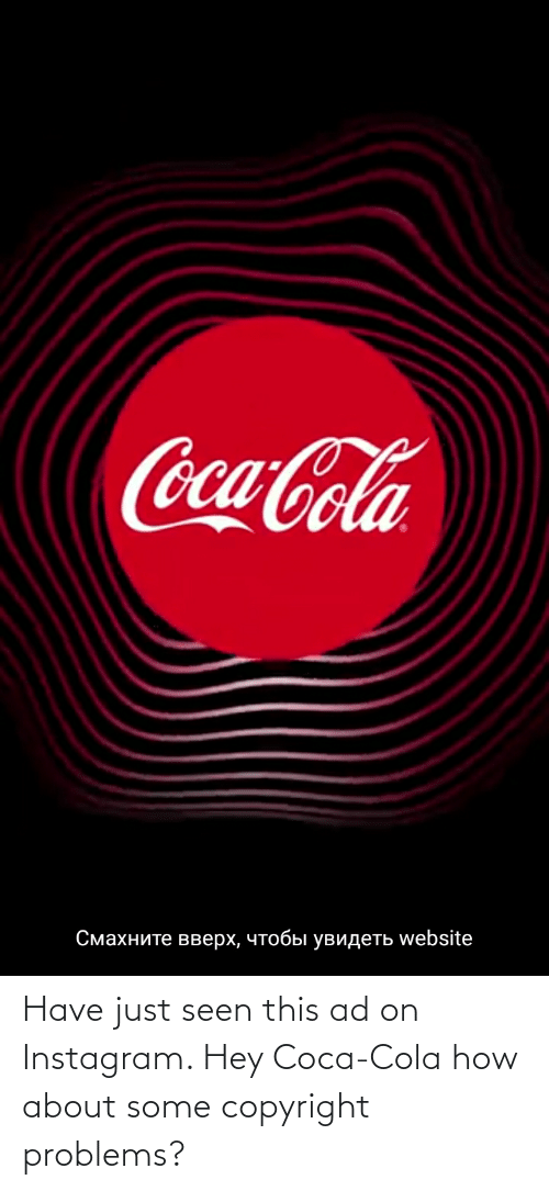 coca: Have just seen this ad on Instagram. Hey Coca-Cola how about some copyright problems?