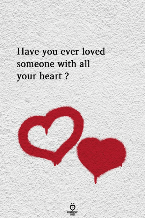 Heart, All, and Someone: Have vou ever loved  someone with all  your heart?  ELATIONGHP  LES