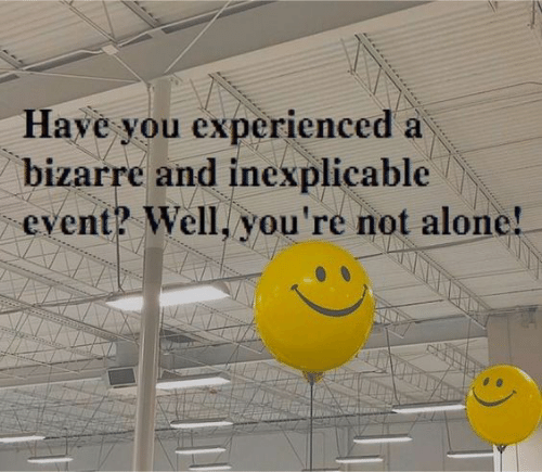 Not Alone: Have you experienced a  bizarre and inexplicable  event? Well, you're not alone!