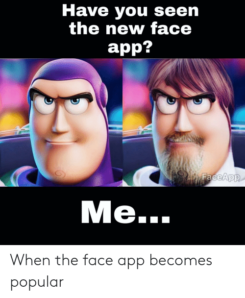 Have You Seen: Have you seen  the new face  app?  FaceApp  Мe.. When the face app becomes popular