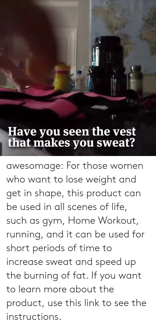 Club, Facebook, and Gym: Have you seen the vest  that makes you sweat? awesomage:  For those women who want to lose weight and get in shape, this product can be used in all scenes of life, such as gym, Home Workout, running, and it can be used for short periods of time to increase sweat and speed up the burning of fat. If you want to learn more about the product, use this link to see the instructions.