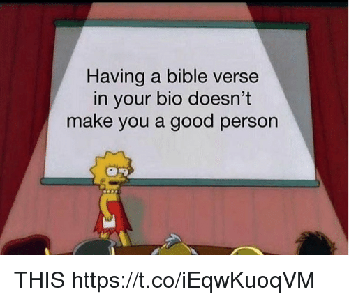 Funny, Bible, and Good: Having a bible verse  in your bio doesn't  make you a good person THIS https://t.co/iEqwKuoqVM