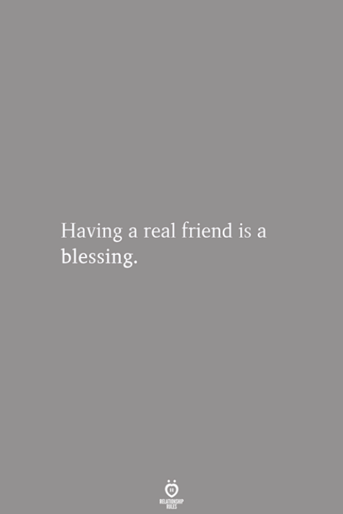 Friend, Real, and Real Friend: Having a real friend is a  blessing.
