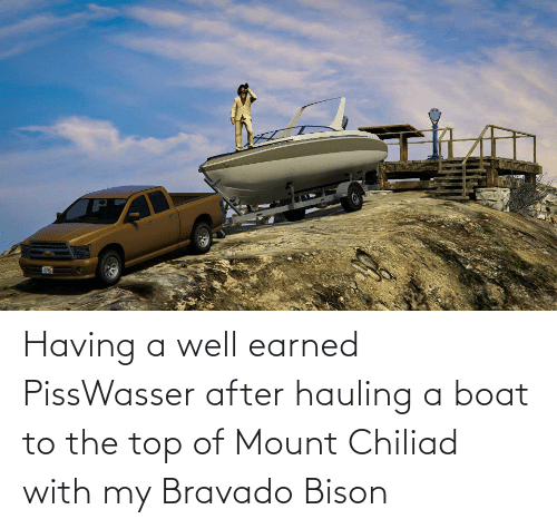 bravado: Having a well earned PissWasser after hauling a boat to the top of Mount Chiliad with my Bravado Bison