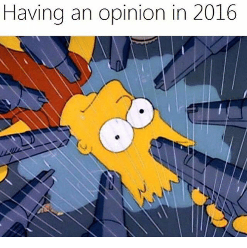 Opinionating: Having an opinion in 2016