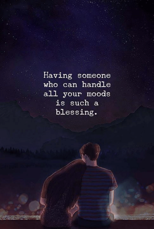 Moods: Having someone  who can handle  all your moods  is such a  blessing.  www.t