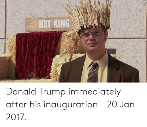 Donald Trump, Trump, and King: HAY KING Donald Trump immediately after his inauguration - 20 Jan 2017.