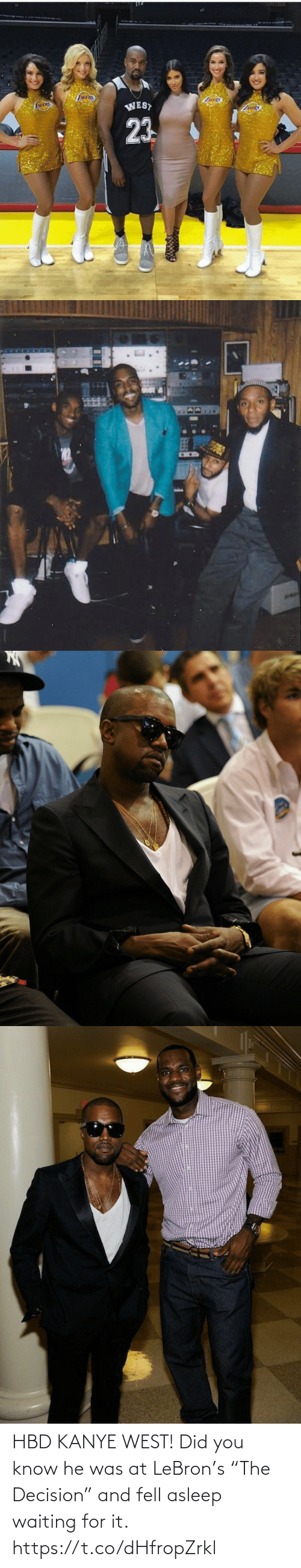 "Kanye, Memes, and Kanye West: HBD KANYE WEST! Did you know he was at LeBron's ""The Decision"" and fell asleep waiting for it. https://t.co/dHfropZrkl"