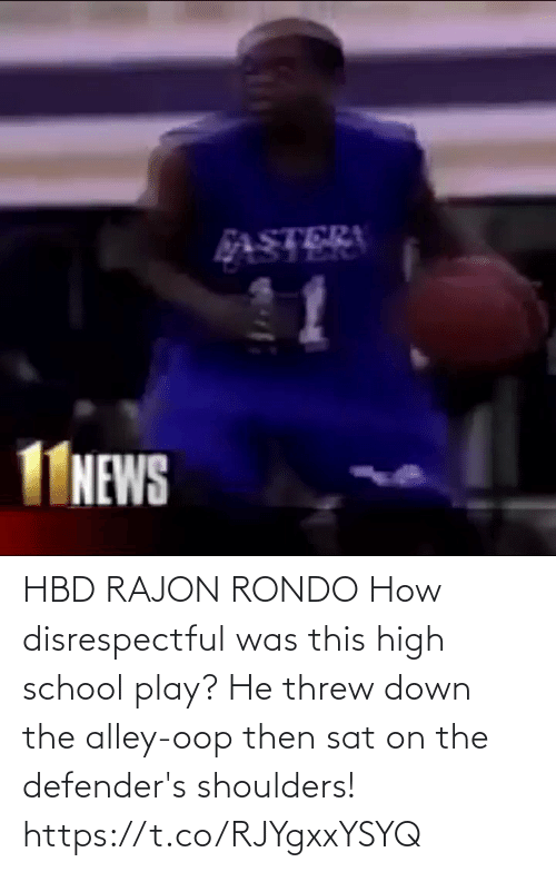 high school: HBD RAJON RONDO How disrespectful was this high school play? He threw down the alley-oop then sat on the defender's shoulders!  https://t.co/RJYgxxYSYQ