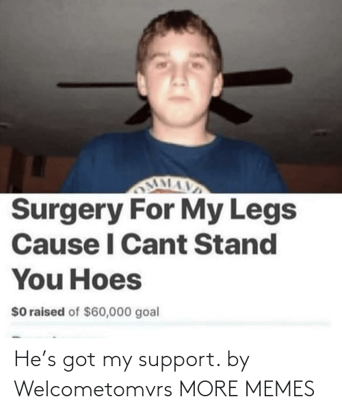 support: He's got my support. by Welcometomvrs MORE MEMES