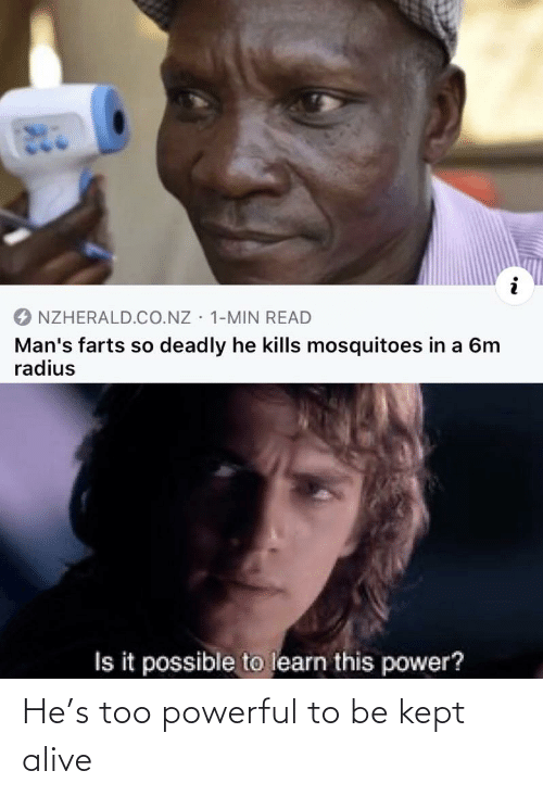 Too Powerful: He's too powerful to be kept alive