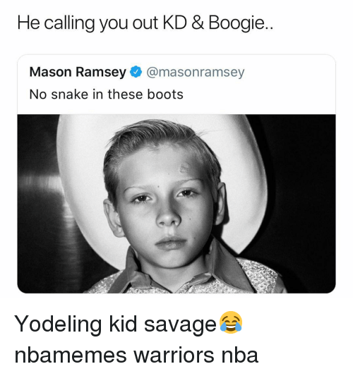 Basketball, Nba, and Savage: He calling you out KD & Boogie..  Mason Ramsey@masonramsey  No snake in these boots Yodeling kid savage😂 nbamemes warriors nba