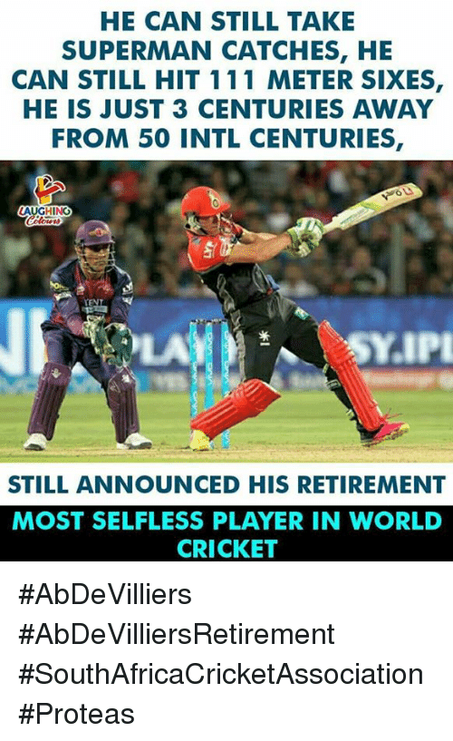 Superman, Cricket, and World: HE CAN STILL TAKE  SUPERMAN CATCHES, HE  CAN STILL HIT 111 METER SIXES,  HE IS JUST 3 CENTURIES AWAY  FROM 50 INTL CENTURIES,  STILL ANNOUNCED HIS RETIREMENT  MOST SELFLESS PLAYER IN WORLD  CRICKET #AbDeVilliers #AbDeVilliersRetirement #SouthAfricaCricketAssociation #Proteas