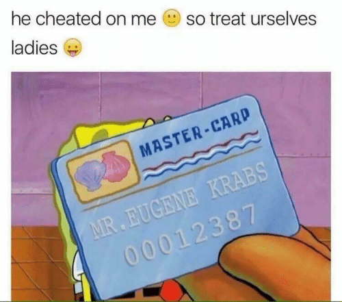 master card: he cheated on me  so treat urselves  ladies  MASTER CARD  2