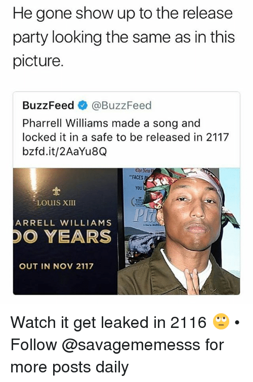 """Pharrell Williams: He gone show up to the release  party looking the same as in this  picture.  BuzzFeed @BuzzFeed  Pharrell Williams made a song and  locked it in a safe to be released in 2117  bzfd.it/2AaYu8Q  """"FACES P  YOU  LOUIS XIII  ARRELL WILLIAMS  DO YEARS  OUT IN NOV 2117 Watch it get leaked in 2116 🙄 • Follow @savagememesss for more posts daily"""