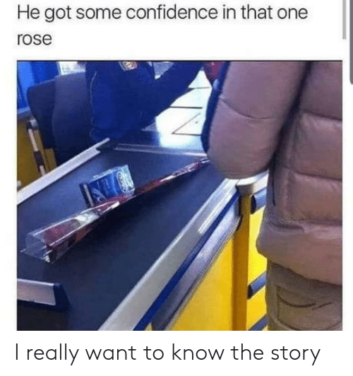 Rose: He got some confidence in that one  rose I really want to know the story