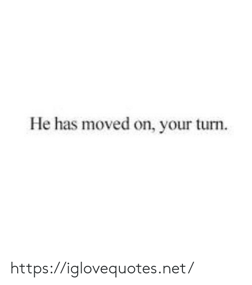 Net, Href, and Turn: He has moved on, your turn https://iglovequotes.net/