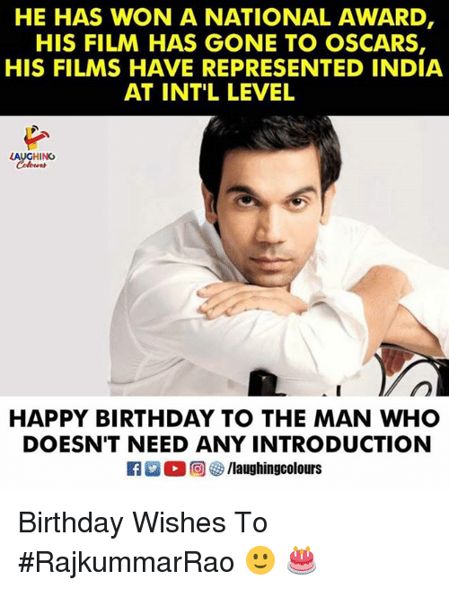 Laughin: HE HAS WON A NATIONAL AWARD  HIS FILM HAS GONE TO OSCARS,  HIS FILMS HAVE REPRESENTED INDIA  AT INTL LEVEL  LAUGHING  HAPPY BIRTHDAY TO THE MAN WHO  DOESN'T NEED ANY INTRODUCTION  R M。回參/laughin gcolours Birthday Wishes To #RajkummarRao 🙂 🎂