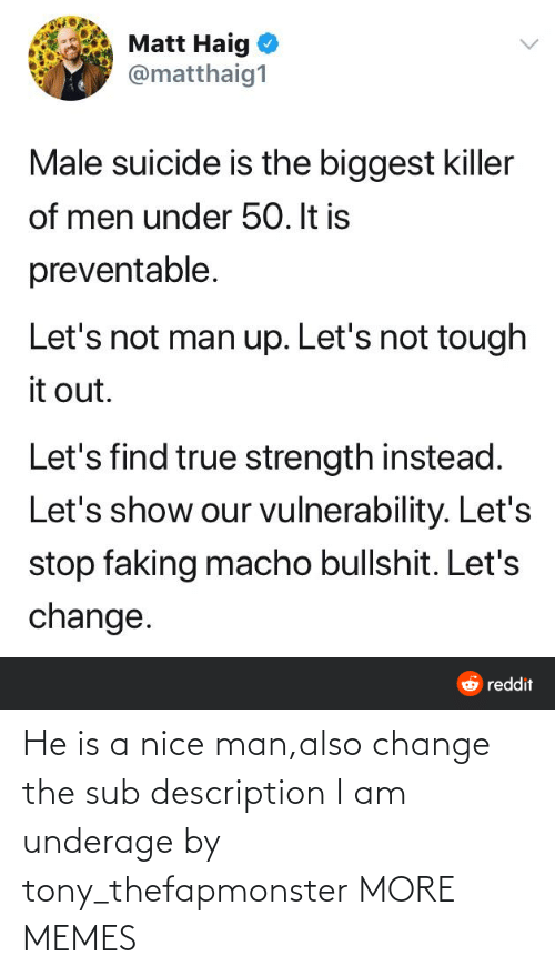 Change: He is a nice man,also change the sub description I am underage by tony_thefapmonster MORE MEMES
