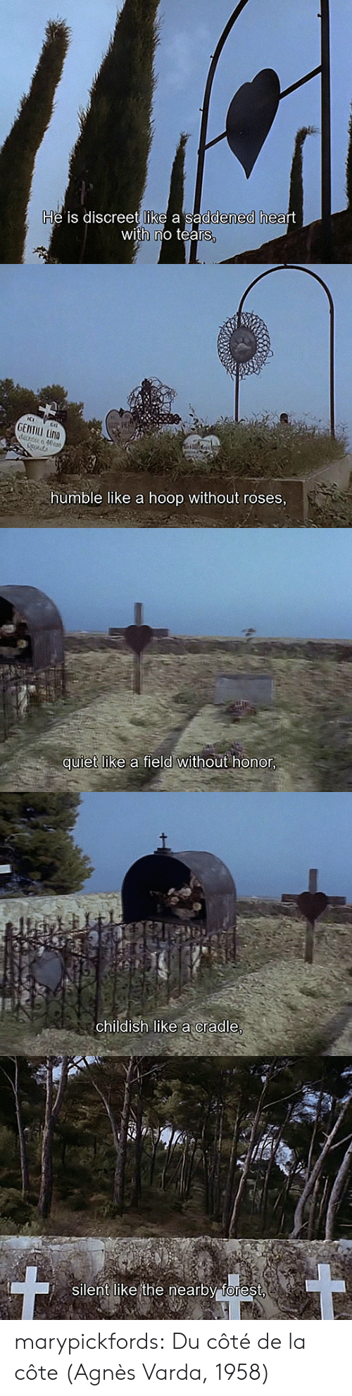 Childish: He is discreet like a saddened heart  with no tears,   GENTILL LINA  drde 40ta  humble like a hoop without roses,   quiet like a field without honor,   childish like acradle,   silent like the nearby forest marypickfords: Du côté de la côte (Agnès Varda, 1958)