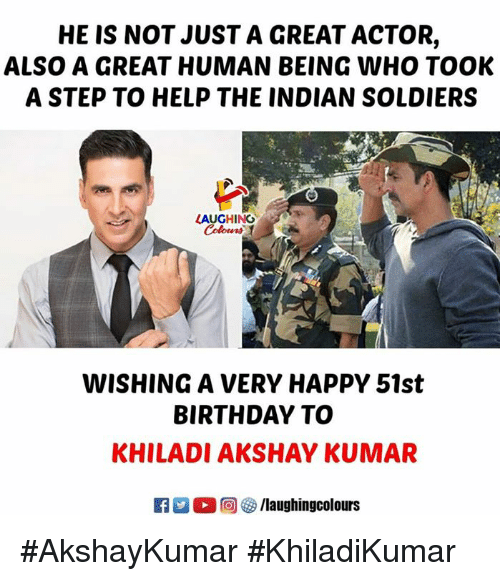 Birthday, Soldiers, and Happy: HE IS NOT JUST A GREAT ACTOR,  ALSO A GREAT HUMAN BEING WHO TOOK  A STEP TO HELP THE INDIAN SOLDIERS  LAUGHING  WISHING A VERY HAPPY 51st  BIRTHDAY TO  KHILADI AKSHAY KUMAR #AkshayKumar #KhiladiKumar