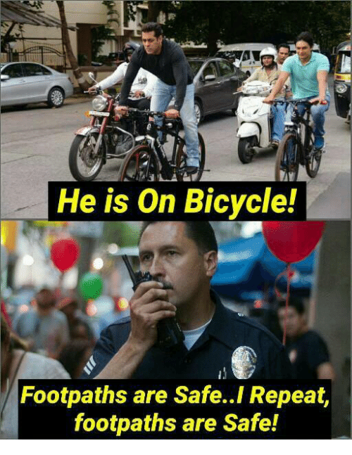 Repeatingly: He is On Bicycle!  Footpaths are Safe..I Repeat,  footpaths are Safe!