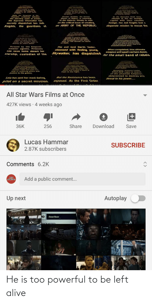 Too Powerful: He is too powerful to be left alive