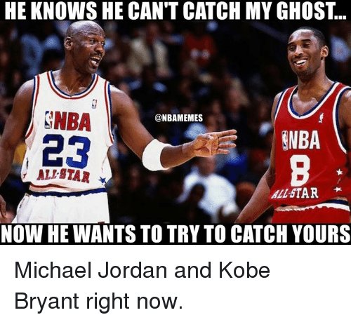 Allstar: HE KNOWS HE CAN'T CATCH MY GHOST...  NBA  @NBAMEMES  NBA  23  ALL STAR  ALLSTAR  NOW HE WANTS TO TRY TO CATCH YOURS Michael Jordan and Kobe Bryant right now.