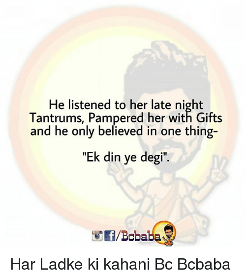 "Memes, 🤖, and Her: He listened to her late night  Tantrums, Pampered her with Gifts  and he only believed in one thing-  ""Ek din ye degi"".  /Bcbaba Har Ladke ki kahani Bc Bcbaba"