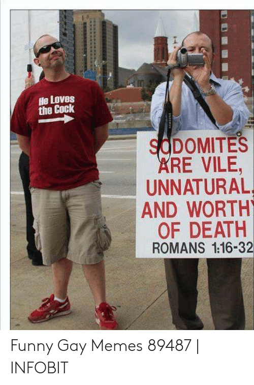 Funny, Memes, and Death: He Loves  the Cock  SCDOMITES  RE VILE,  UNNATURAL  AND WORTH  OF DEATH  ROMANS 1.16-32 Funny Gay Memes 89487 | INFOBIT