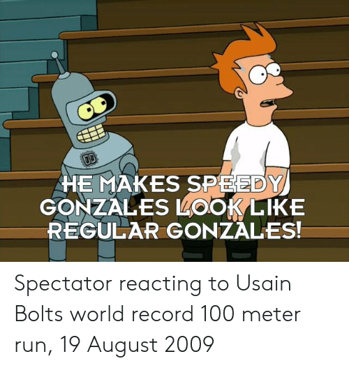 Reacting: HE MAKES SPEEDY  GONZALES LOOKLIKE  REGULAR GONZALES! Spectator reacting to Usain Bolts world record 100 meter run, 19 August 2009