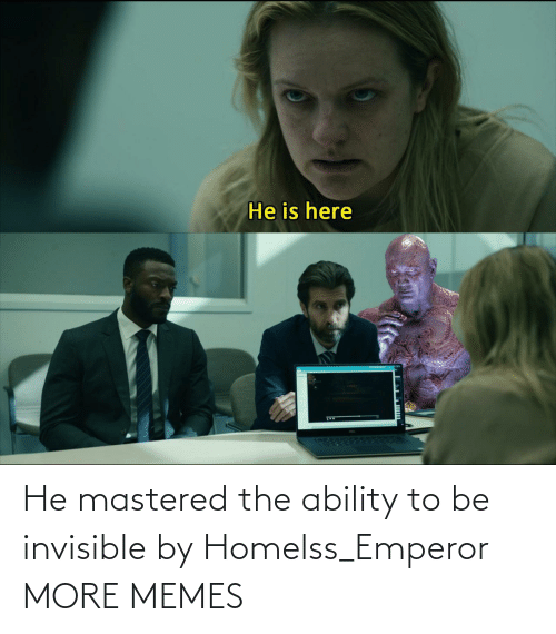 emperor: He mastered the ability to be invisible by Homelss_Emperor MORE MEMES