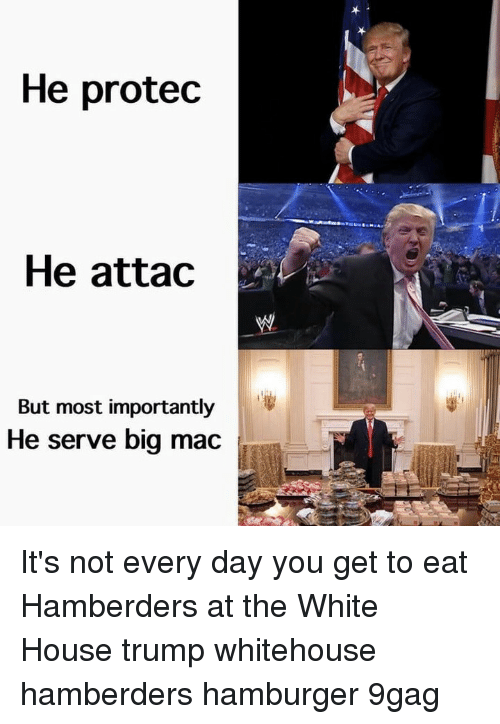 He Attac: He protec  He attac  But most importantly  He serve big mac It's not every day you get to eat Hamberders at the White House⠀ trump whitehouse hamberders hamburger 9gag