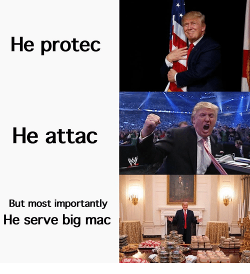He Attac: He protec  He attac  But most importantly  He serve big mac