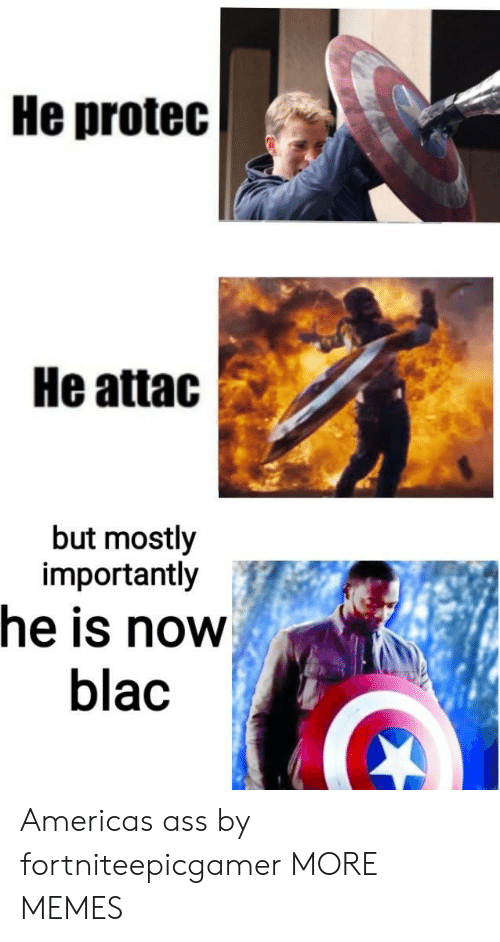 He Attac: He protec  He attac  but mostly  importantly  he is now  blac Americas ass by fortniteepicgamer MORE MEMES