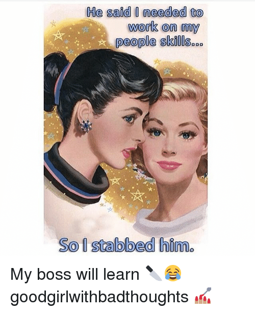Memes, Work, and 🤖: He said needed to  work on my  people skiOlseoo  So Istabbed hime My boss will learn 🔪😂 goodgirlwithbadthoughts 💅🏽