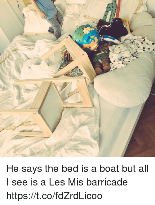 Memes, Boat, and 🤖: He says the bed is a boat but all I see is a Les Mis barricade https://t.co/fdZrdLicoo