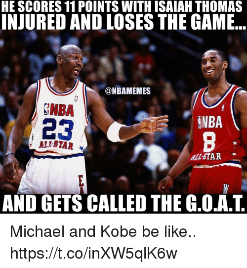 Allstar: HE SCORES 11 POINTS WITH ISAIAH THOMAS  INJURED AND LOSES THE GAME  a NBAMEMES  SNBA  23  ENBA  y ALLSTAR  AND GETS CALLED THE G.O.A.T Michael and Kobe be like.. https://t.co/inXW5qlK6w