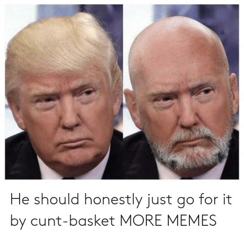 Dank, Memes, and Target: He should honestly just go for it by cunt-basket MORE MEMES