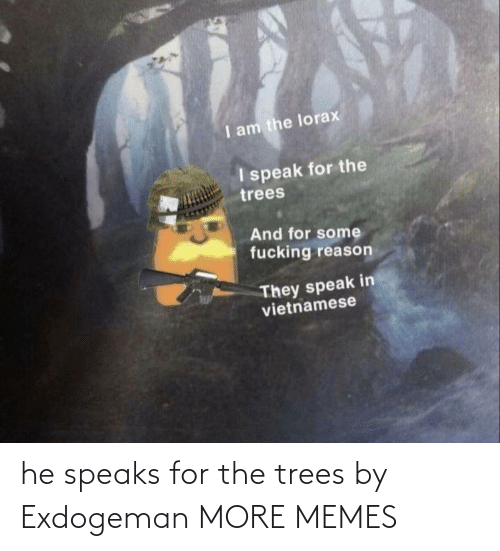 Trees: he speaks for the trees by Exdogeman MORE MEMES