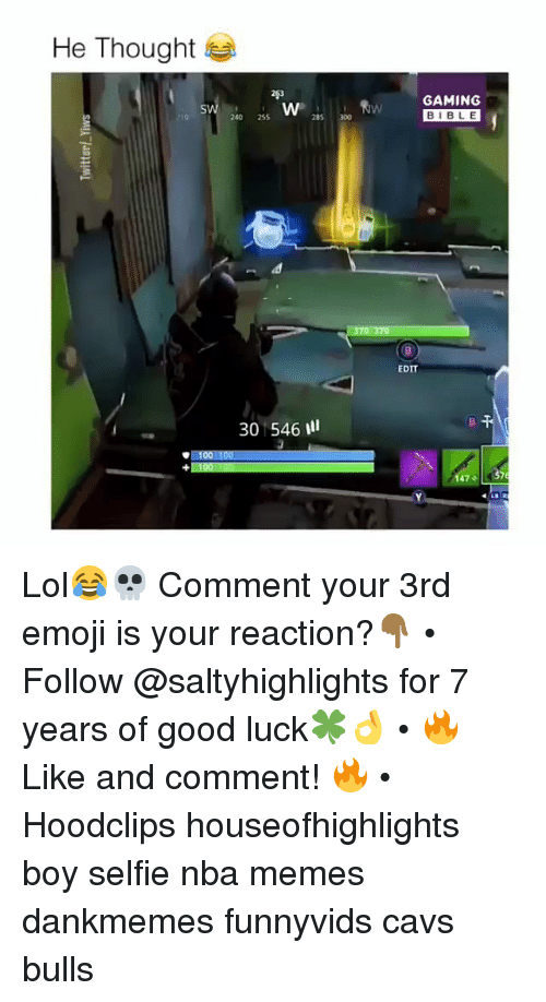 Nba Memes: He Thought  GAMING  BIBLE  10  240 255  EDIT  30 546111  47 Lol😂💀 Comment your 3rd emoji is your reaction?👇🏾 • Follow @saltyhighlights for 7 years of good luck🍀👌 • 🔥 Like and comment! 🔥 • Hoodclips houseofhighlights boy selfie nba memes dankmemes funnyvids cavs bulls