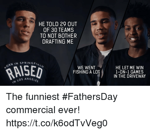 Memes, Games, and Fishing: HE TOLD 29 OUT  OF 30 TEAMS  TO NOT BOTHER  DRAFTING ME  RN IN SPRINGFI  WE WENT  FISHING A LOT  HE LET ME WIN  1-ON-1 GAMES  IN THE DRIVEWAY  ANGELESs  IN The funniest #FathersDay commercial ever! https://t.co/k6odTvVeg0