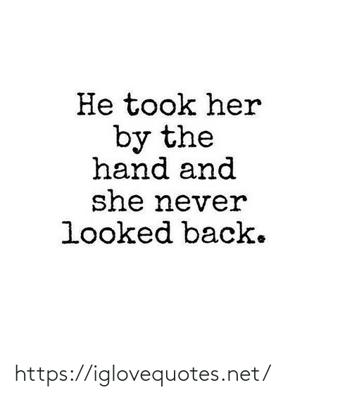hand: He took her  by the  hand and  she never  looked back. https://iglovequotes.net/