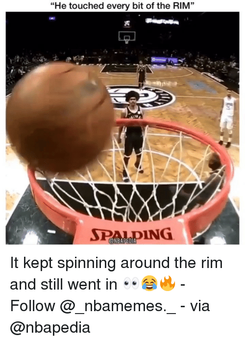 "Memes, 🤖, and Via: ""He touched every bit of the RIM""  3  PaMpING It kept spinning around the rim and still went in 👀😂🔥 - Follow @_nbamemes._ - via @nbapedia"