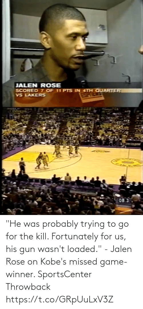 """Game Winner: """"He was probably trying to go for the kill. Fortunately for us, his gun wasn't loaded."""" - Jalen Rose on Kobe's missed game-winner.   SportsCenter Throwback https://t.co/GRpUuLxV3Z"""