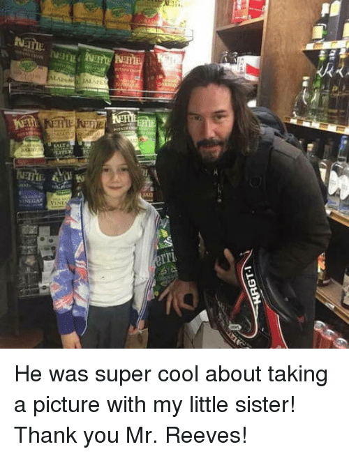 Thank You, Cool, and A Picture: He was super cool about taking a picture with my little sister! Thank you Mr. Reeves!