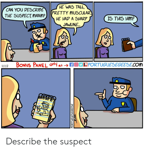 Muscular: HE WAS TALL,  PRETTY MUSCULAR  HE HAP A SHARP  JAWLINE  CAN YOU VESCRIBE  THE SUSPECT MAAM?  IS THIS HIM?  2018 BoNUS PANEL fPPORTUGUESEGEESE.COM Describe the suspect