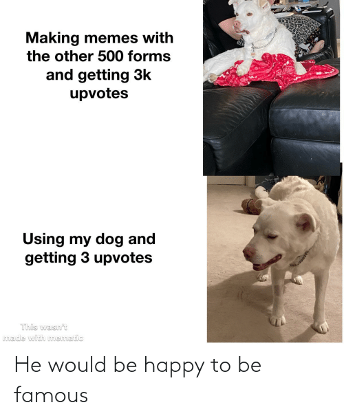 Be Happy: He would be happy to be famous